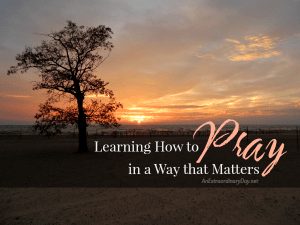 Learning How to Pray in a Way that Matters :: JoyDay!