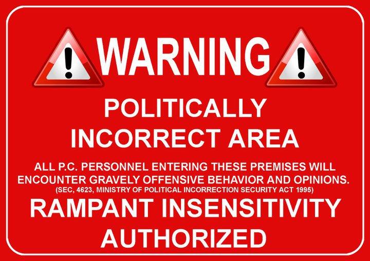 [Image: politically-incorrect-zone.jpg]