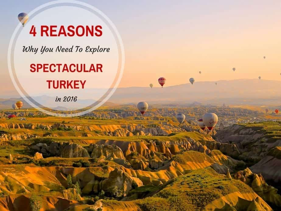 4 Reasons Why You Need To Explore Spectacular Turkey In