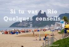 Si tu vas à Rio… voici quelques conseils !