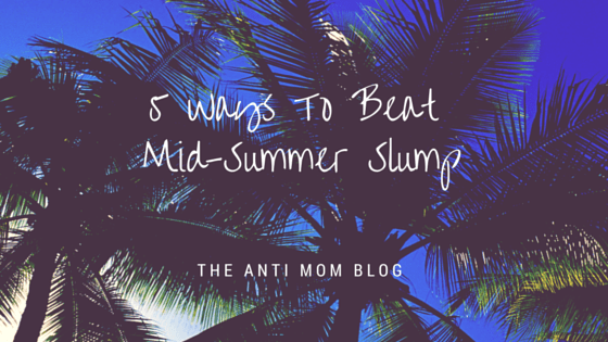 5 Ways To Help Beat Mid-Summer Slump