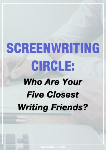 Screenwriting takes drive, passion, and a sense of challenge. Surround yourself with writers who are better than you. Who are your five closes writing friends?