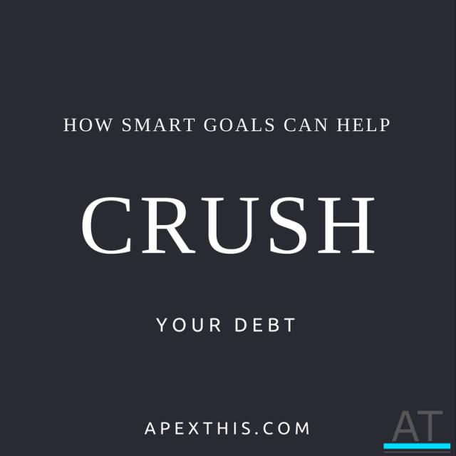 How SMART Goals Can Help Crush Your Debt
