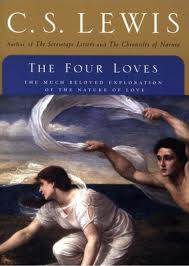 And The Greatest of These...: A Review of C.S. Lewis' Four Loves (1/5)