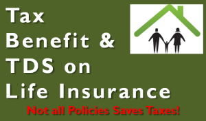 Tax Benefit and TDS on Life Insurance