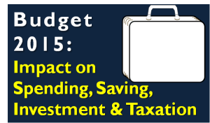 Budget 2015 - Impact on Spending, Saving, Investment & Taxation