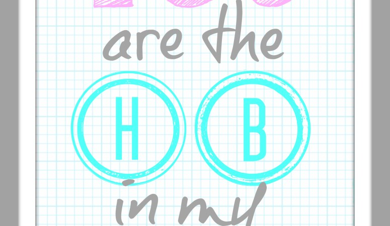 "Back-to-School Printable Art (Free): ""You are the HB in my Pencil'"
