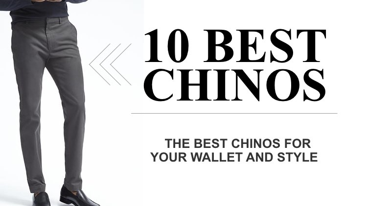 10 Best Chinos The Complete Chinos Guide for Men - Apparel Illustrated