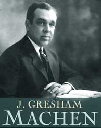 J. GRESHAM MACHEN: DESTROYING THE OBJECTION TO VICARIOUS SACRIFICE OF CHRIST WITHTHE GLORIOUS MAJESTY OF JESUS