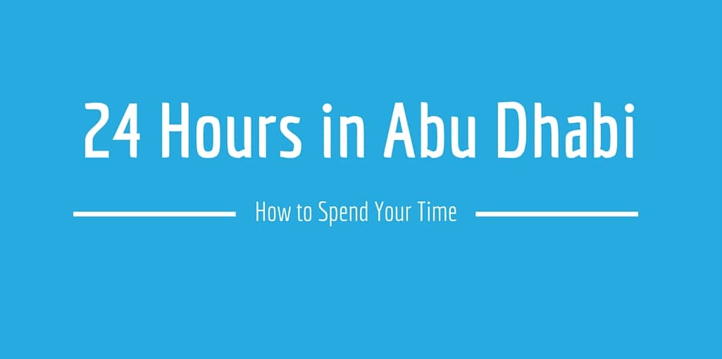 How to Spend 24 Hours in Abu Dhabi Arabian Notes