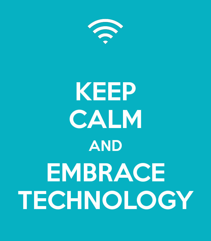 Keep calm and embrace technology
