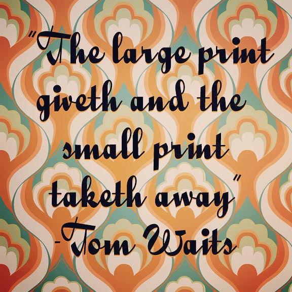Wisdom from Tom Waits, the hidden dangers of design. #design #tomwaits #wordsofwisdom #lettering