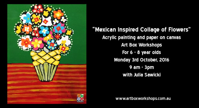 Mexican Inspired collage of flowers, spring school holiday workshops at Art Box Workshops.