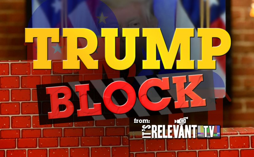 Introducing Trump Block from It's Relevant TV