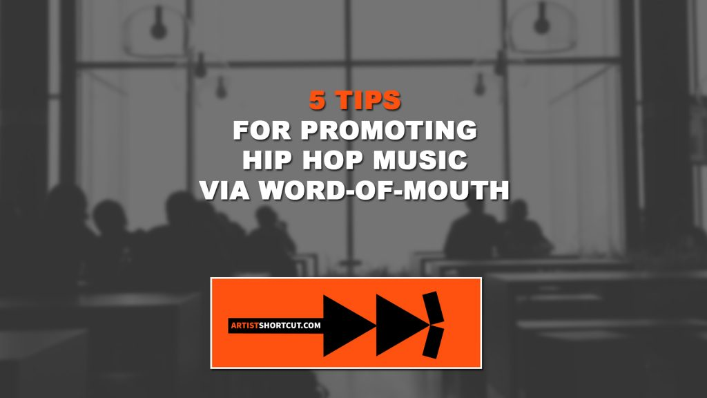 5 Tips For Promoting Hip Hop Music via Word of Mouth