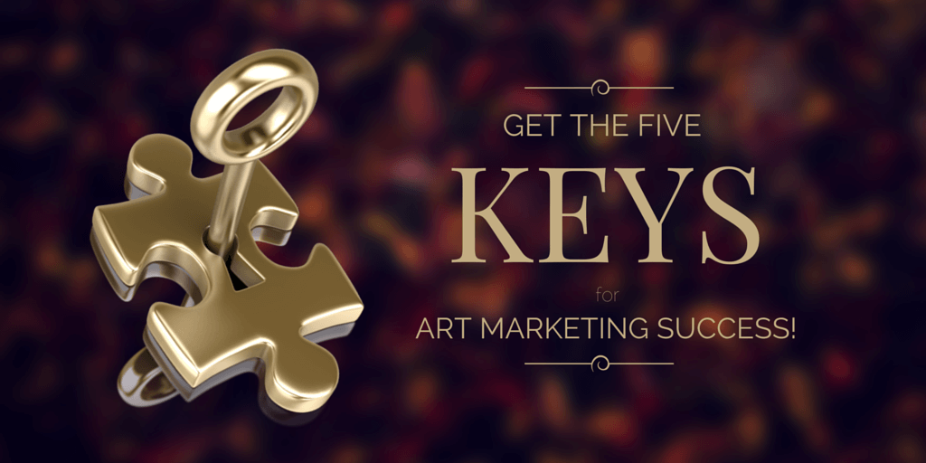 Here are the Five Need-to-know Keys for Art Marketing Success