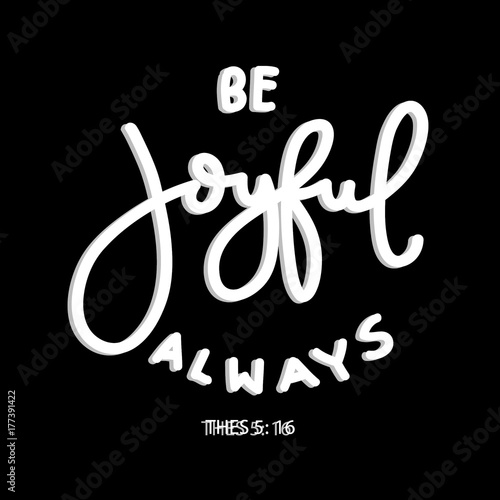 Hand lettering be joyful always on Black background Bible quote