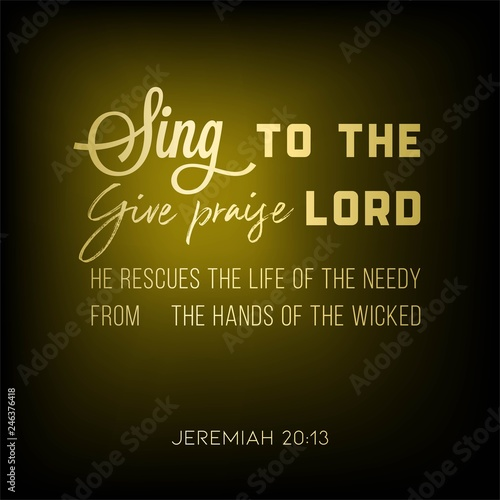 sing to the lord give praise to the lord, biblical verse from