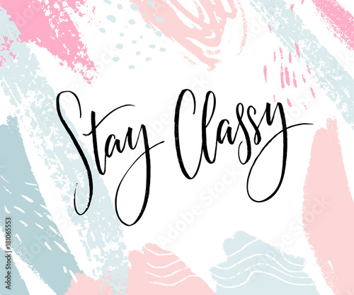 Stay Classy Inspirational quote, modern lettering Black