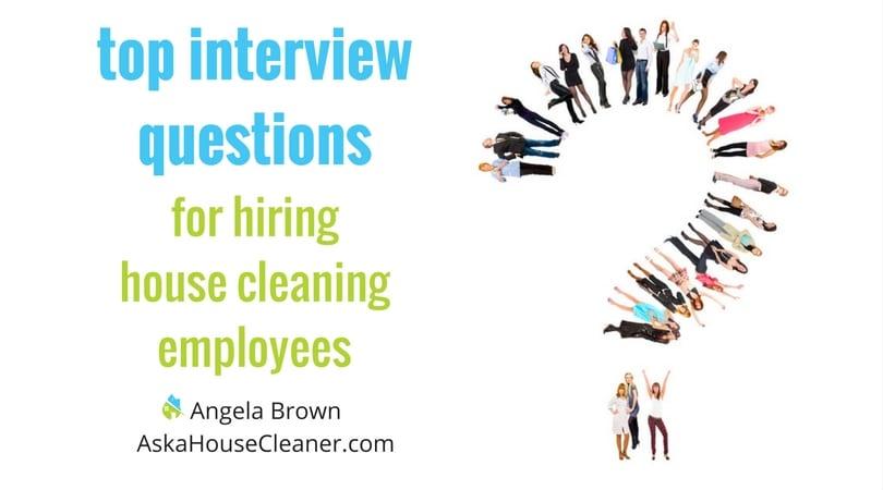 Interview Questions for House Cleaners @SavvyCleaner \u003e Ask a House