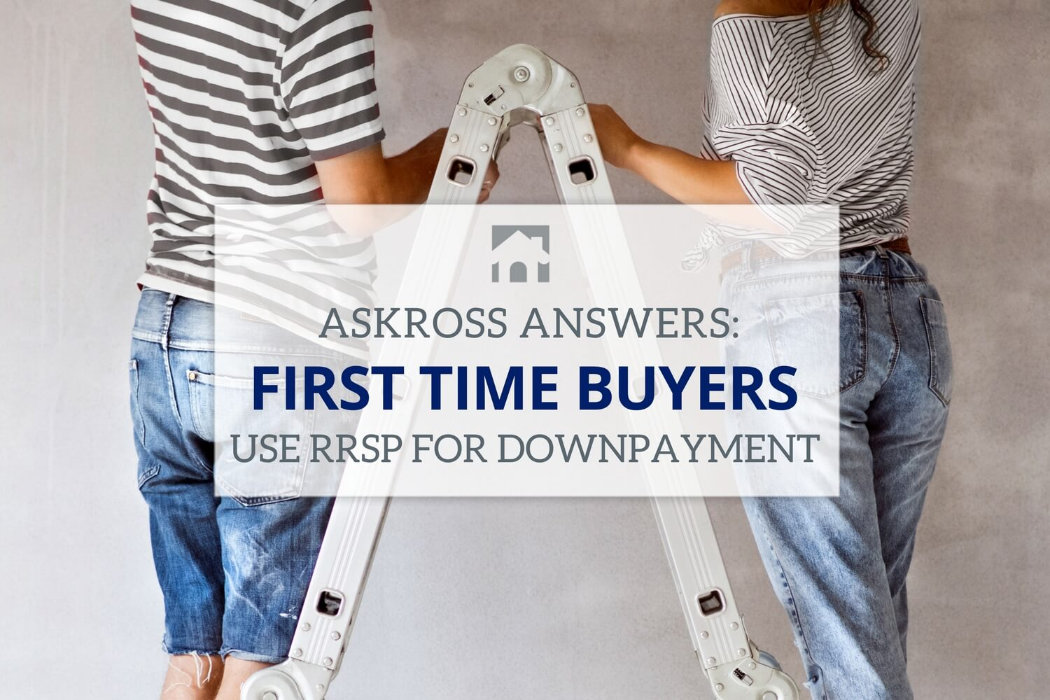 "First Time Buyer : Background of two people wearing striped sweaters with text overlay "" AskRoss Answers First Time Buyers Use RRSP for Down Payment"""