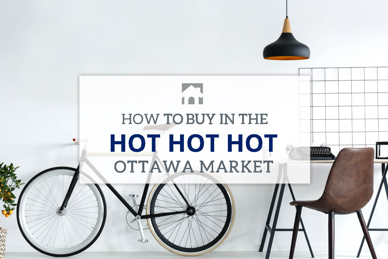 "Ottawa Market: Image of a bike and a desk with text overlay that reads ""How to buy a home in the hot, hot, hot Ottawa market """