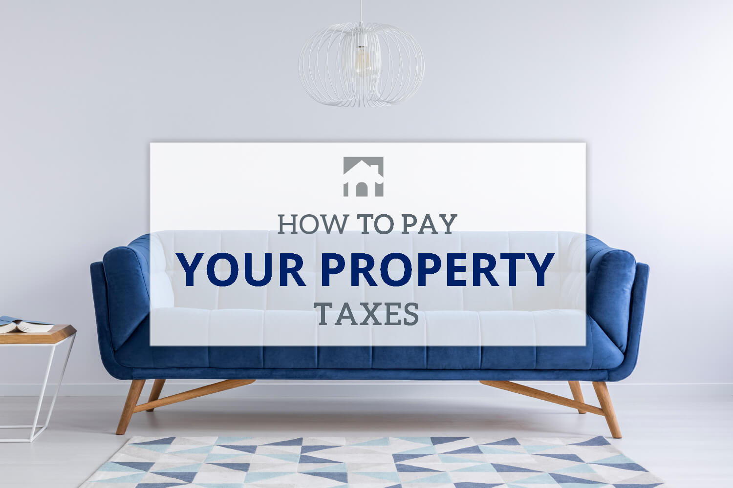 "Property Taxes - Image of a lue couch with text overlay that reads ""How to Pay Your Property Taxes """