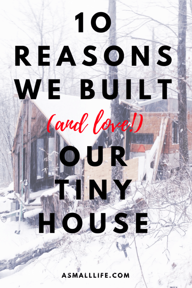 10 Reasons We Built (And Love!) Our Tiny House