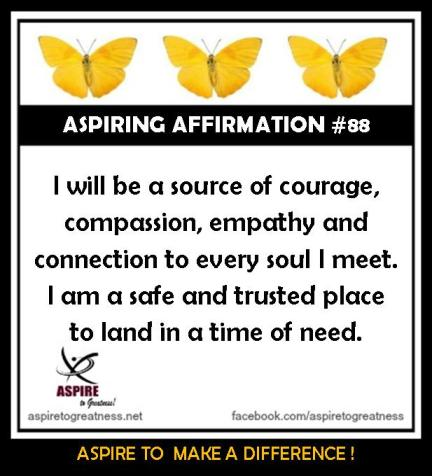 AFF88 I will be a source of courage, compassion, empathy and connection to