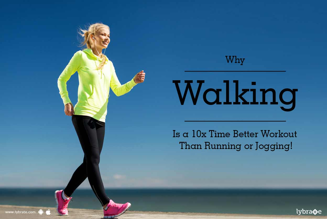Jogging Run Time Why Walking Is A 10x Time Better Workout Than Running Or