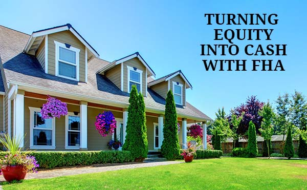 FHA Cash Out Refinance 2018  Tap into your Home\u0027s Equity - cash out refi calculator