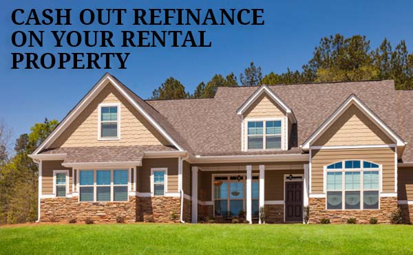 Investment Property Cash Out Refinance  2018 Guidelines