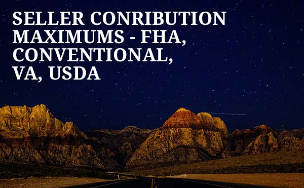Seller Contribution Maximums - Conventional, FHA, VA, USDA