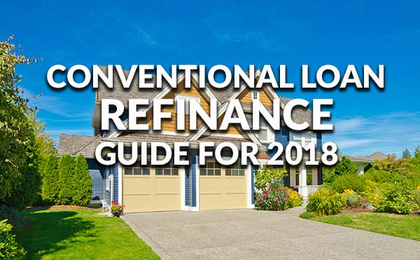 Conventional Refinance Rates, 2018 Loan Limits and Guidelines