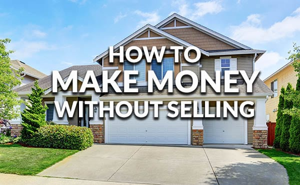 Tips To Make Money Off Your Home Without Selling