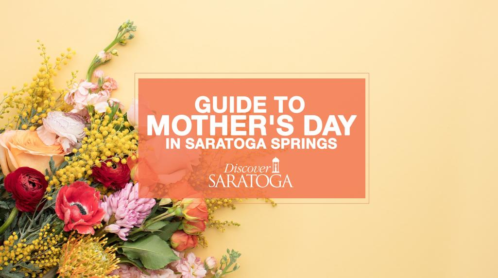 Guide to Mother\u0027s Day in Saratoga Springs