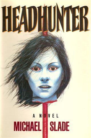 The Unsung - Michael Slade\u0027s \u0027Headhunter\u0027 - Atomic Junk Shop - how to find a head hunter