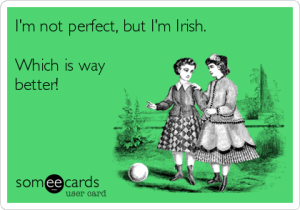 im-not-perfect-but-im-irish-which-is-way-better-a7ba9