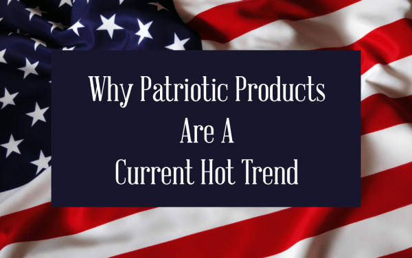 why patriotic usa american products are a hot trend