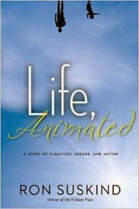 Life, Animated: A Story of Sidekicks, Heroes, and Autism by Ron Suskind