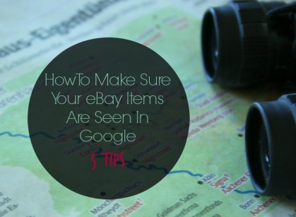How To Make Sure Your eBay Items Are Seen In Google - 5 Tips