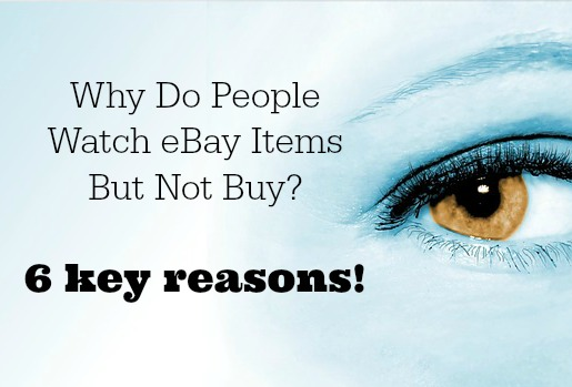 Why Do People Watch eBay Items But Not Buy?