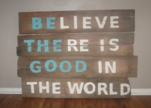 My new sign and mantra. Inspired by Pinterest and made possible by wood found in my attic. Now I just need to hang it.