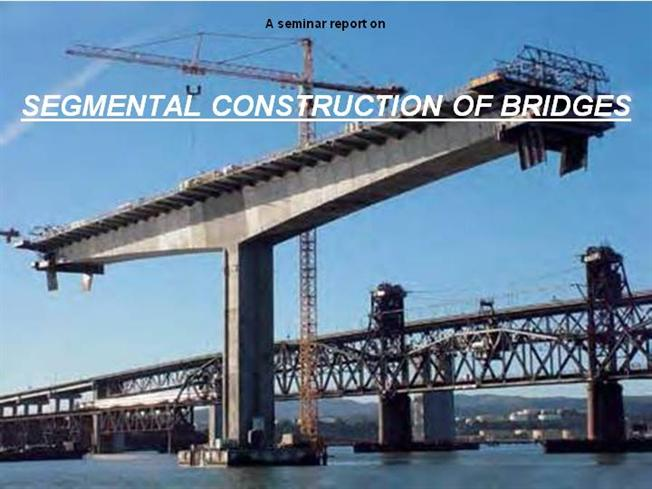 Construction Techniques For Bridges Segmental Construction Of Bridges Authorstream
