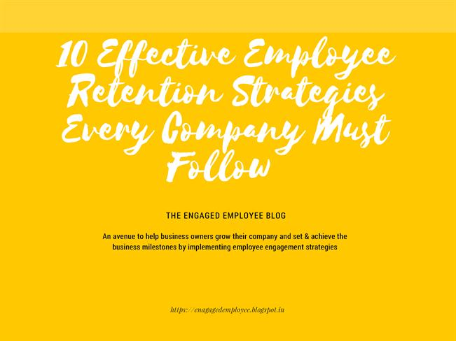 Effective Employee Retention Strategies Ever Company Must Follow