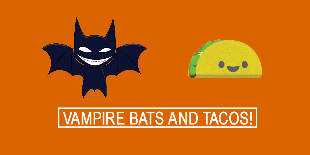 Vampire Bats and Tacos – New Art