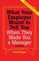 What Your Employer Meant to Tell You When They Made You a Manager by Fred Rogan
