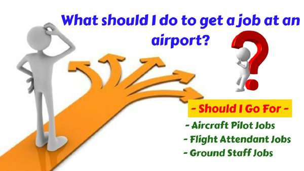 What should I do to get an airport Jobs? Different jobs at the airport