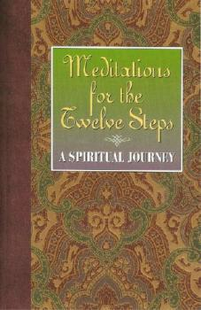 Meditations for the Twelve Steps A Spiritual Journey
