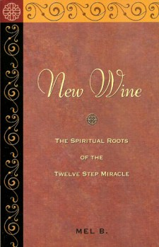 New Wine The Spiritual Roots Of The Twelve Step Miracle